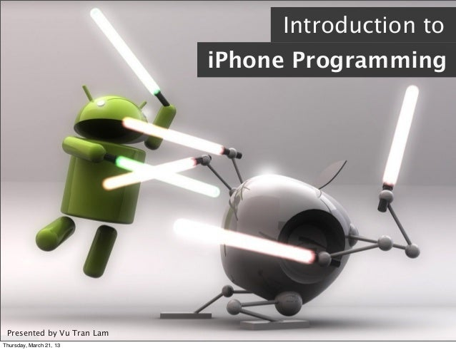Presented by Vu Tran Lam Introduction to iPhone Programming Thursday, March 21, 13