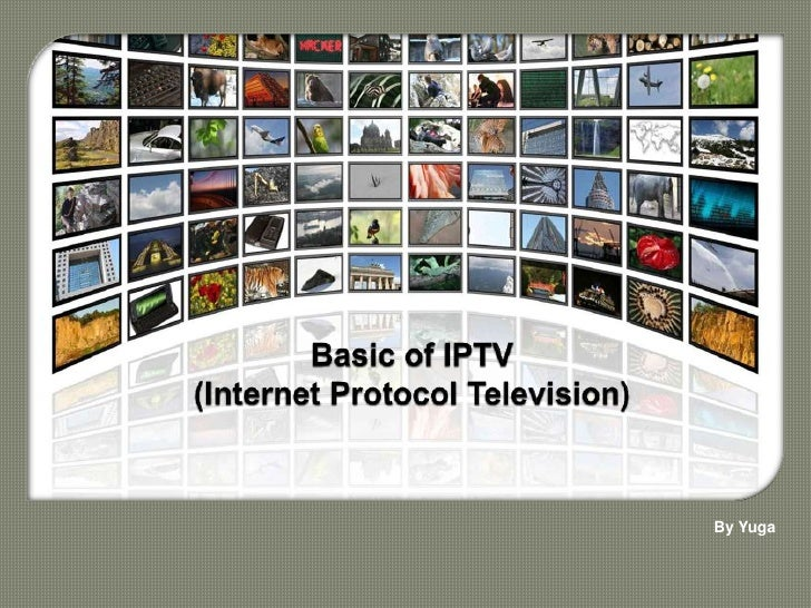 Basic of IPTV(Internet Protocol Television)<br />By Yuga<br />