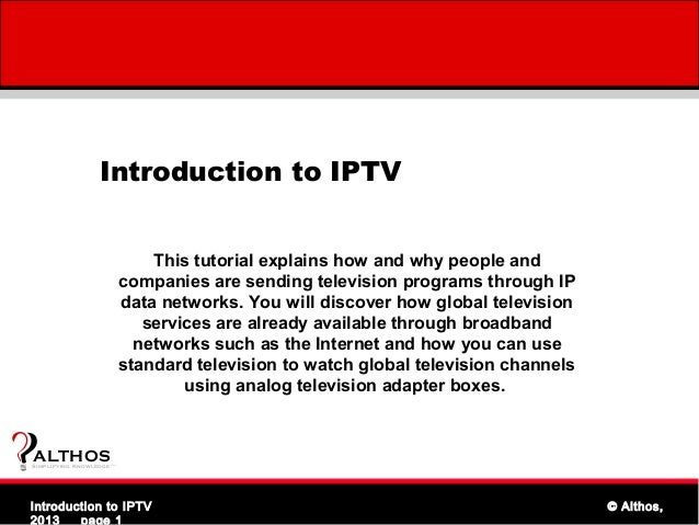 Introduction to IPTV                                    This tutorial explains how and why people and                     ...