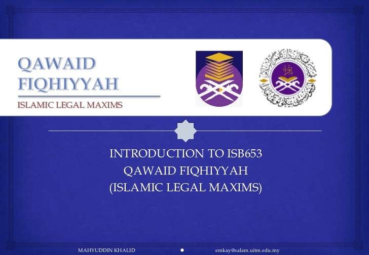 ISLAMIC LEGAL MAXIMS                   INTRODUCTION TO ISB653                      QAWAID FIQHIYYAH                   (ISL...
