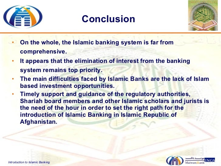 introduction to islamic banking system Introduction islamic banks can be defined as a financial institution that (a) abides  by shariah principles in all of its activities through its  2 a strong judicial system,  which was capable of enforcing all legitimate contracts 3 different kinds of.