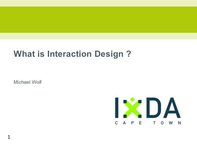 What is Interaction Design ?    Michael Wolf1