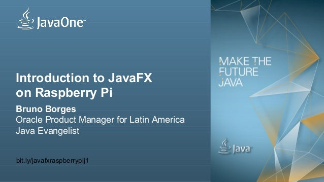 Copyright © 2012, Oracle and/or its affiliates. All rights reserved. Introduction to JavaFX on Raspberry Pi Bruno Borges O...