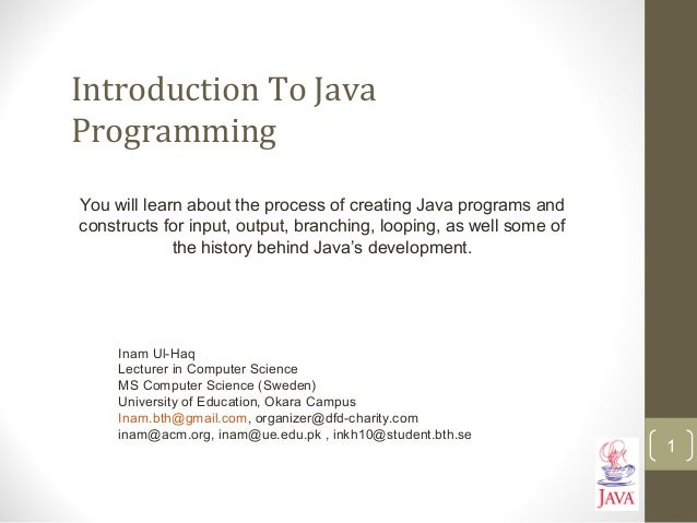 Introduction To Java Programming You will learn about the process of creating Java programs and constructs for input, outp...