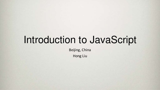Introduction to JavaScript Beijing, China Hong Liu
