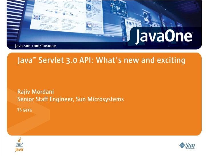 Java™ Servlet 3.0 API: What's new and exciting   Rajiv Mordani Senior Staff Engineer, Sun Microsystems TS-5415