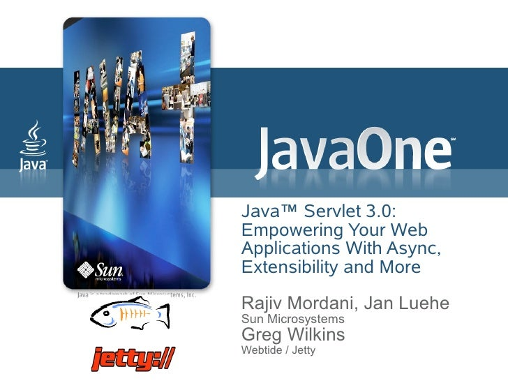 Java™ Servlet 3.0: Empowering Your Web Applications With Async, Extensibility and More  Rajiv Mordani, Jan Luehe Sun Micro...