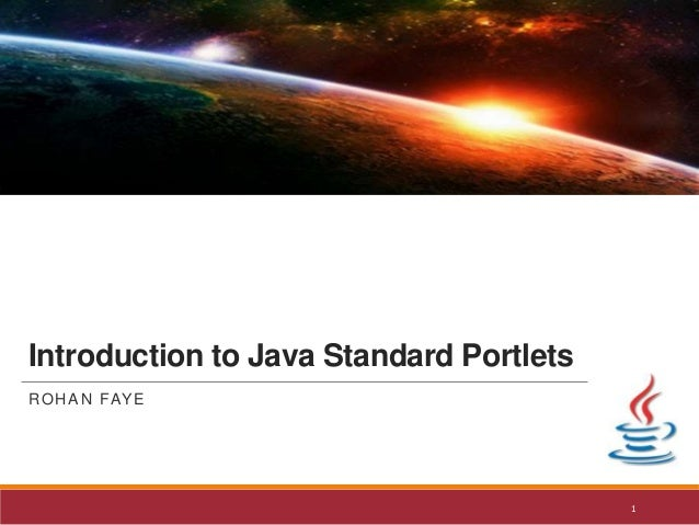 Introduction to Java Standard Portlets R O H A N FAY E  1