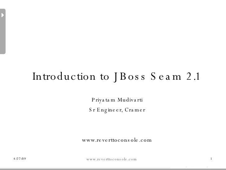<ul><ul><li>Introduction to JBoss Seam 2.1 </li></ul></ul><ul><ul><li>Priyatam Mudivarti </li></ul></ul><ul><ul><li>Sr Eng...