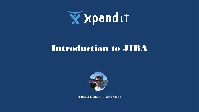 Introduction to JIRA BRUNO CONDE • XPAND IT