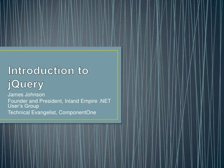 Introduction to jQuery<br />James Johnson<br />Founder and President, Inland Empire .NET User's Group<br />Technical Evang...