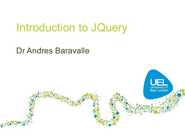Introduction to JQuery Dr Andres Baravalle