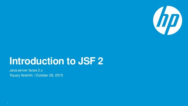 Introduction to JSF 2 Java server faces 2.x Yousry Ibrahim / October 26, 2015 1