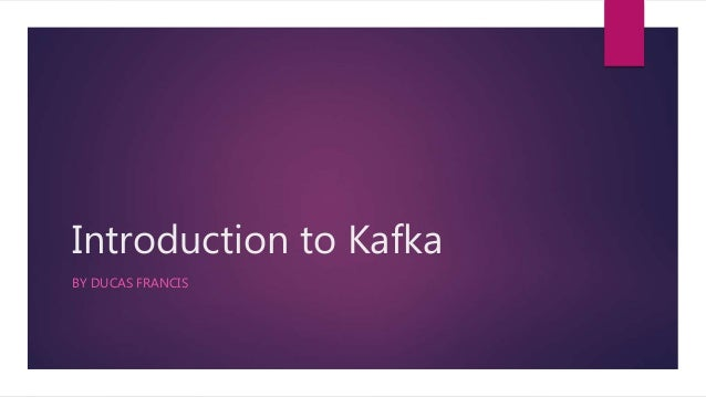Introduction to Kafka BY DUCAS FRANCIS