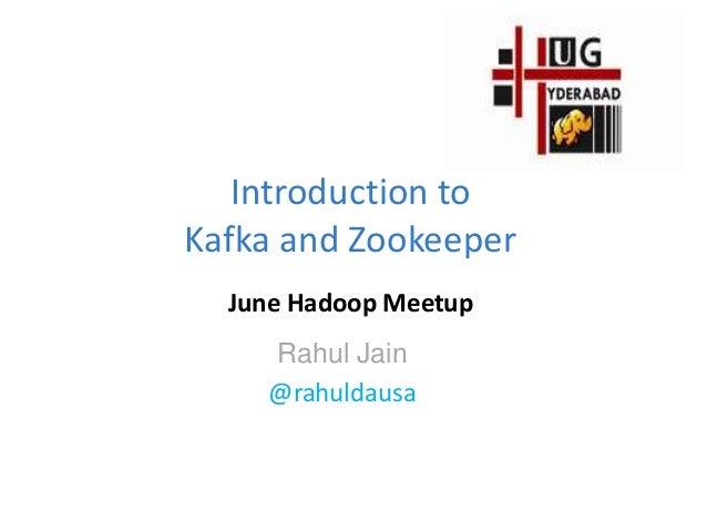 Introduction toKafka and ZookeeperJune Hadoop MeetupRahul Jain@rahuldausa
