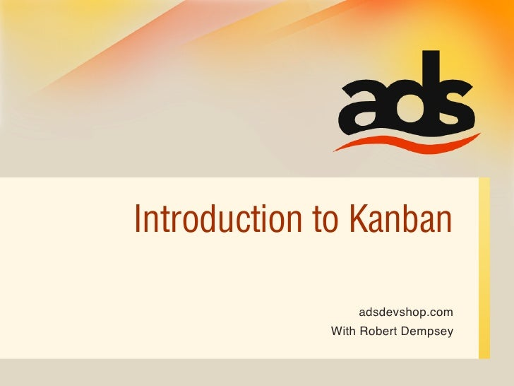 Introduction to Kanban                   adsdevshop.com              With Robert Dempsey