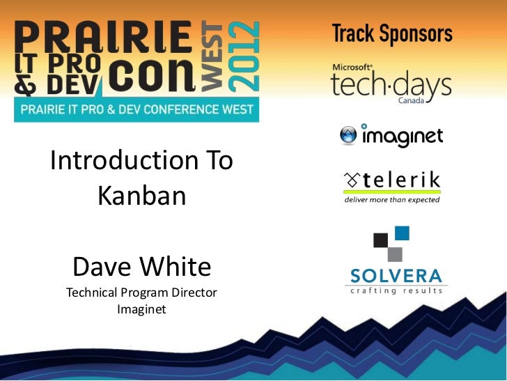 Introduction To    Kanban Dave White Technical Program Director          Imaginet