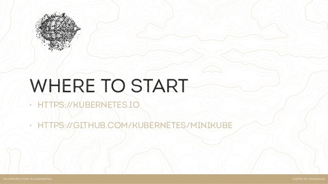Hosted by steamhausan introduction to kubernetes Thank you :) Contact us  hello@steamhaus.co.uk 0161 820 2020 @steamha...