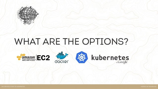 """Hosted by steamhausan introduction to kubernetes what is kubernetes? """"Kubernetes is an open-source system for automating d..."""