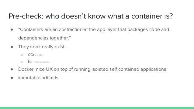 """Pre-check: who doesn't know what a container is? ● """"Containers are an abstraction at the app layer that packages code and ..."""