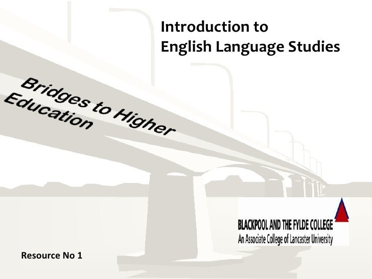 Introduction to <br />English Language Studies<br />Bridges to Higher Education<br />Resource No 1<br />