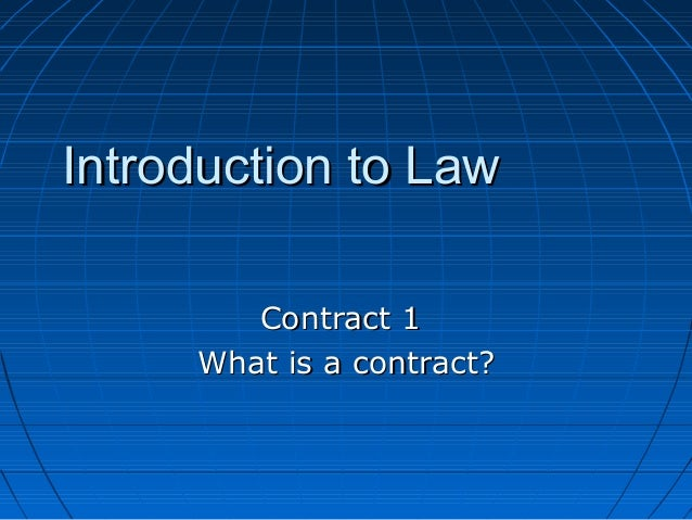 Introduction to LawIntroduction to LawContract 1Contract 1What is a contract?What is a contract?