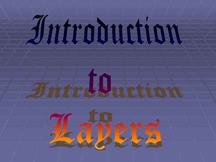 Introduction to LayersLayers are like transparent sheets of acetatestacked on top of each other. Layers help you organize ...