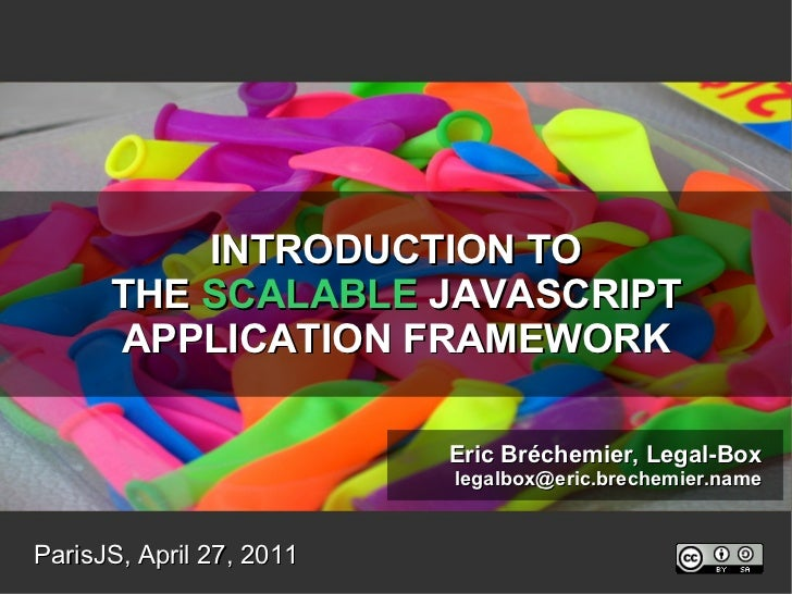 INTRODUCTION TO THE  SCALABLE  JAVASCRIPT APPLICATION FRAMEWORK 2011-08-14