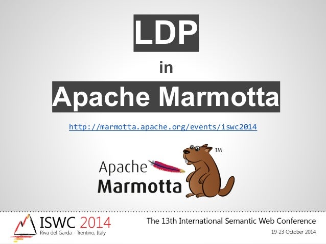 LDP  in  Apache Marmotta  http://marmotta.apache.org/events/iswc2014