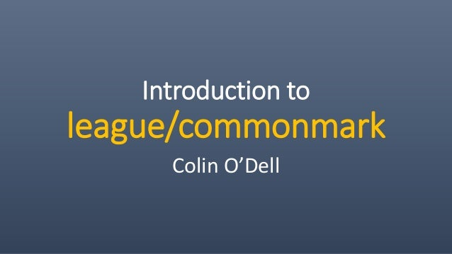 Introduction to league/commonmark Colin O'Dell