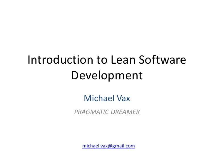 Introduction to Lean Software Development<br />Michael Vax<br />pragmatic dreamer<br />michael.vax@gmail.com<br />