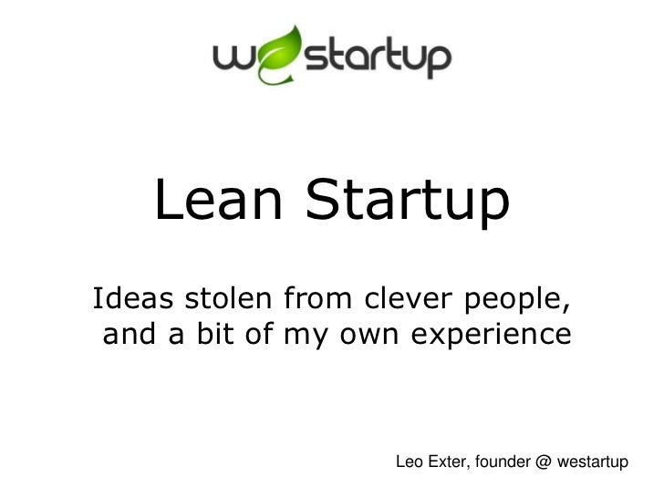 Lean StartupIdeas stolen from clever people, and a bit of my own experience<br />Leo Exter, founder @ westartup<br />