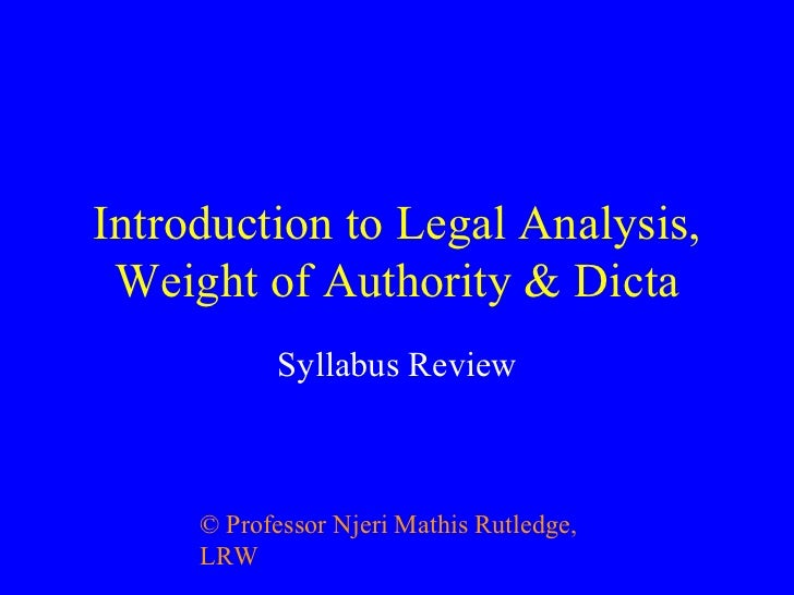 Introduction to Legal Analysis, Weight of Authority & Dicta Syllabus Review ©  Professor Njeri Mathis Rutledge, LRW
