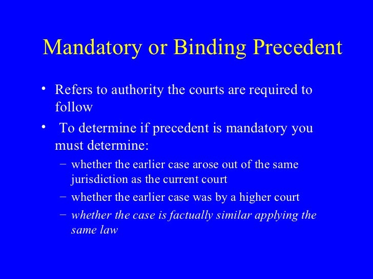 binding precedent The ratio decidendi – or decision of the case which is the ruling on the point of  law and binding in the doctrine of precedent on courts lower in the court  hierarchy.