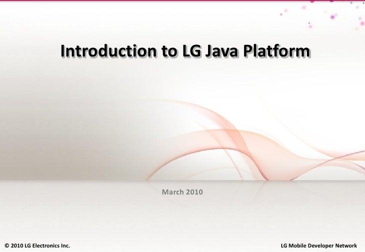 Introduction to LG Java Platform                                       March 2010     © © 2010 LG Electronics Inc.   2010 ...