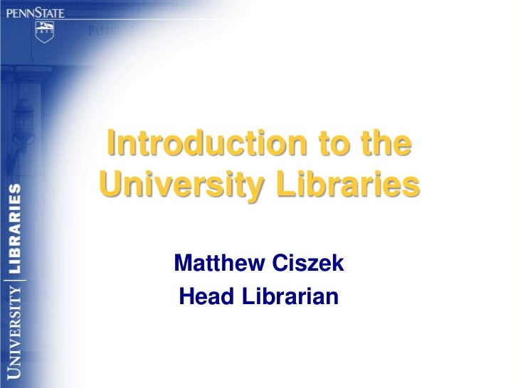Introduction to theUniversity Libraries    Matthew Ciszek    Head Librarian