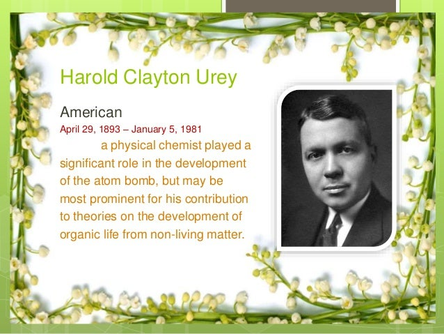 the significant scientific contributions of harold clayton urey Scientific structuralism: main interests philosophy of science foundations of quantum mechanics foundations of neuroscience foundations of probability and measurement.