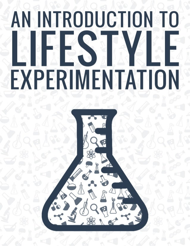 TABLE OF CONTENTS LIFESTYLE EXPERIMENTATION.................4 START SIMPLE...................................................
