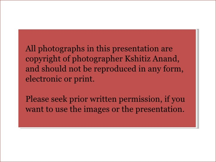 All photographs in this presentation are copyright of photographer Kshitiz Anand,  and should not be reproduced in any for...