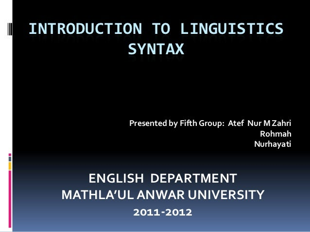INTRODUCTION TO LINGUISTICS          SYNTAX           Presented by Fifth Group: Atef Nur M Zahri                          ...