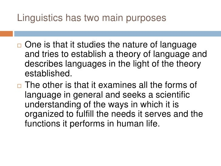 an analysis of linguistics and the nature of language Since linguistics is the study of language, it is imperative for linguist to know what language is language is a very complex human the system talked of here is purely arbitrary in the sense that there is no one to one correspondence between the structure of a word and the thing it stands for.