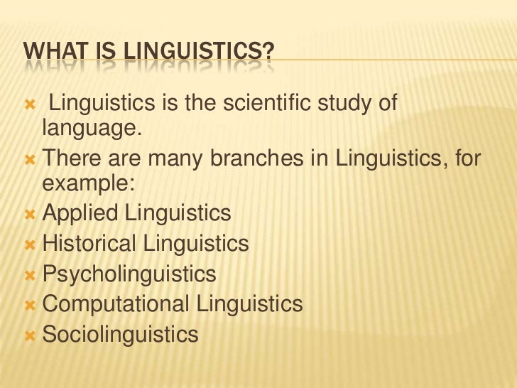 a study of linguistics Linguistics, as a study, endeavors to describe and explain the human faculty of language linguistic study was originally motivated by the correct description of classical liturgical language, notably that of sanskrit grammar, or by the development of logic and rhetoric in ancient greece, leading to a grammatical tradition in hellenism.