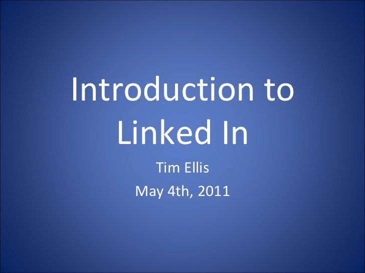Introduction to  Linked In  Tim Ellis May 4th, 2011