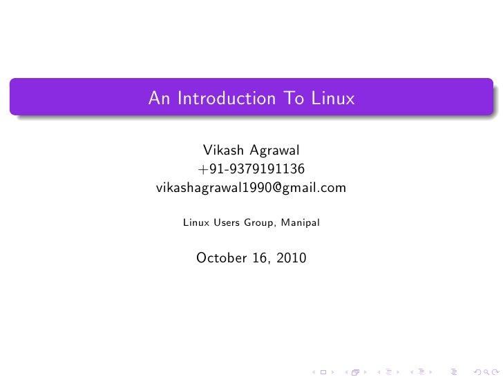 An Introduction To Linux         Vikash Agrawal       +91-9379191136 vikashagrawal1990@gmail.com      Linux Users Group, M...