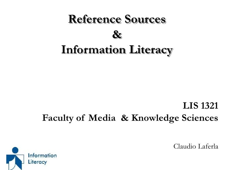 Reference Sources&Information Literacy<br />LIS 1321<br />Faculty of Media  & Knowledge Sciences<br />Claudio Laferla<br />