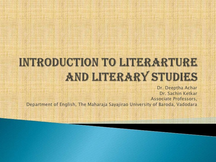 INTRODUCTION TO LITERARTURE AND LITERARY STUDIES<br />Dr. Deeptha Achar<br />Dr. Sachin Ketkar<br />Associate Professors,<...