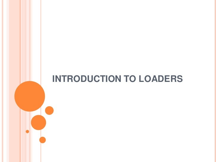 INTRODUCTION TO LOADERS