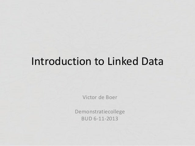 Introduction to Linked Data Victor de Boer Demonstratiecollege BUD 6-11-2013