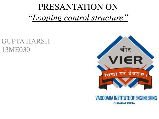 "PRESANTATION ON ""Looping control structure"" GUPTA HARSH 13ME030"