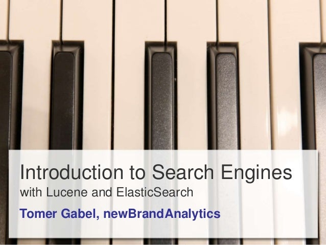 Introduction to Search Engines with Lucene and ElasticSearch Tomer Gabel, newBrandAnalytics